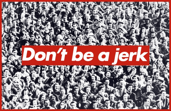 Barbara Kruger (American, b. 1945) 'Don't be a jerk' 1984