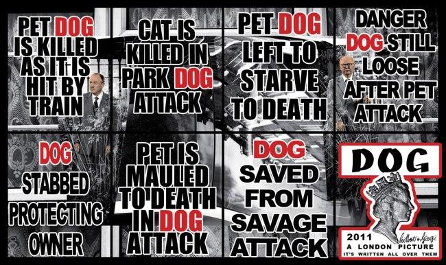 Gilbert & George. 'Dog' 2011