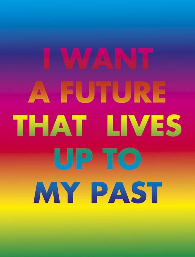 David McDiarmid. 'I want a future that lives up to my past'  From the 'Rainbow aphorisms' series 1994, printed 2014