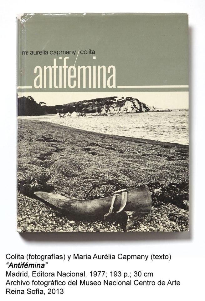 Colita (fotografías) y Maria Aurèlia Capmany (texto). Antifémina. Madrid, Editorial Nacional, 1977