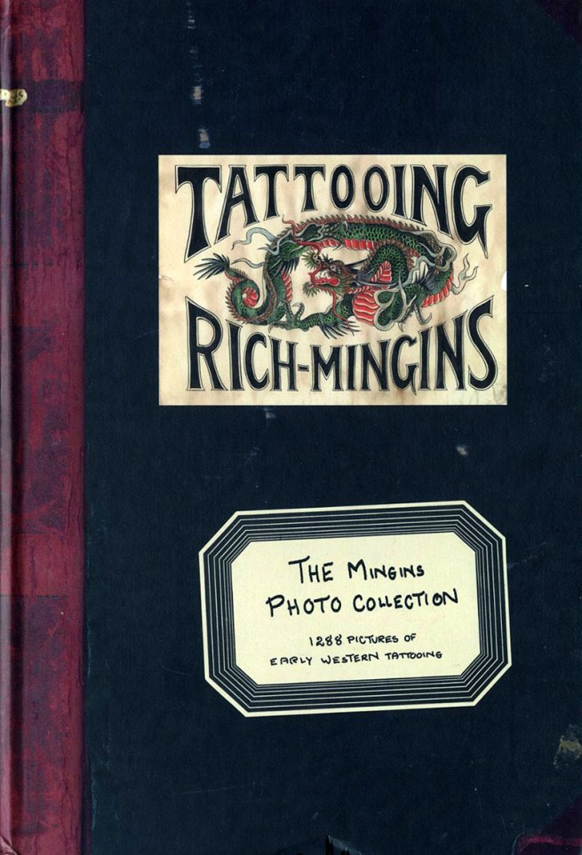 The Rich Mingins Collection: 1288 Pictures of Early Western Tattooing from the Henk Schiffmacher Collection 2011