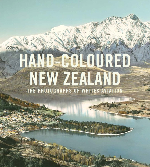 HAND-COLOURED NEW ZEALAND THE PHOTOGRAPHS OF WHITES AVIATION by Peter Alsop cover