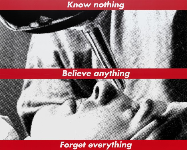 Barbara Kruger. 'Untitled (Know nothing, Believe anything, Forget everything)' 1987/2014