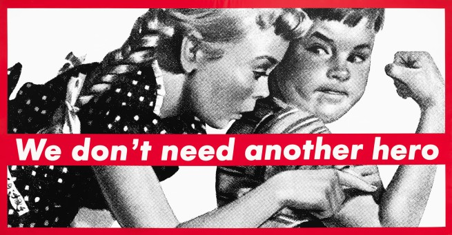 Barbara Kruger. 'Untitled (We don't need another hero)' 1987