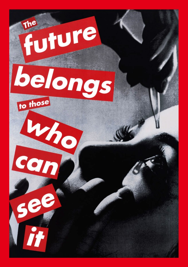 Barbara Kruger. 'Untitled (The future belongs to those who can see it)' 1997