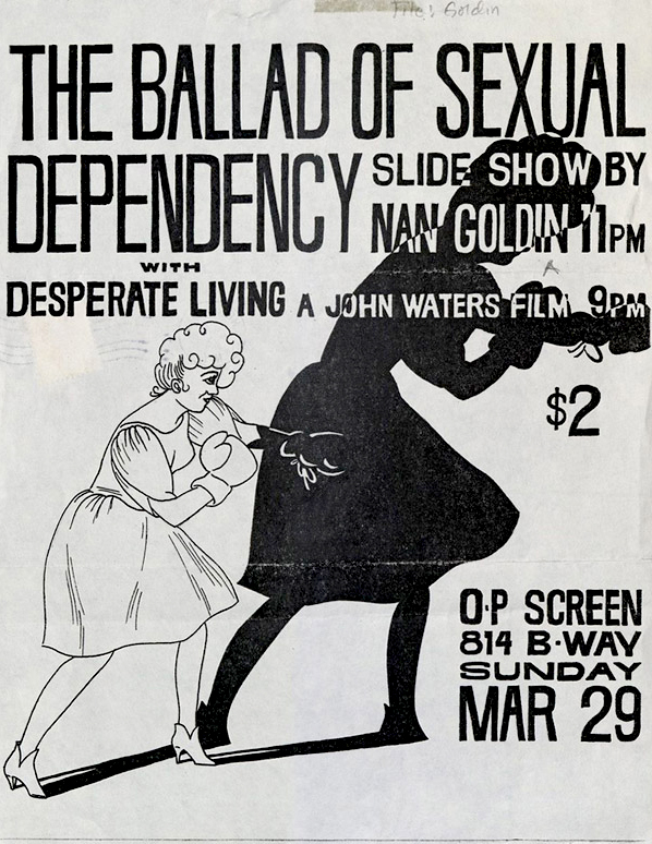 Janet Stein (designer) 'Poster for 'The Ballad of Sexual Dependency', slide show by Nan Goldin, with 'Desperate Living', a film by John Waters' O.P. Screening Room, New York, March 29, 1982