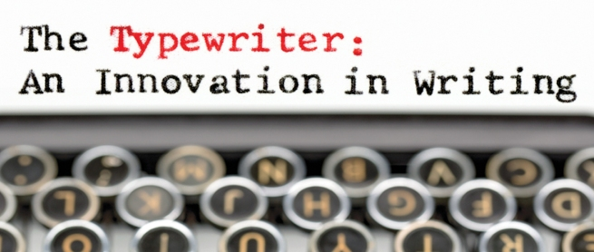 'The Typewriter: An innovation in Writing'