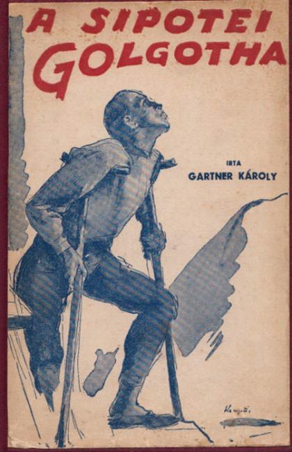 Gartner Károly. 'A Sipotei Golgotha: Romániai Rabmagyarok Története' 1932 book cover
