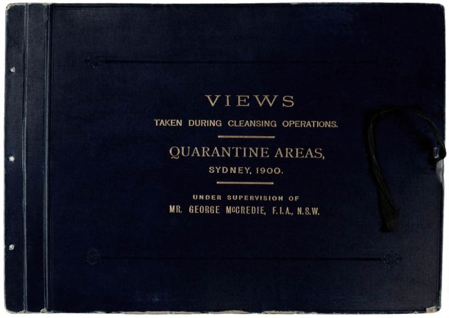 Cover of from Vol. IV of 'Views taken during Cleansing Operations, Quarantine Area, Sydney, 1900, Vol. IV / under the supervision of Mr George McCredie, F.I.A., N.S.W.'